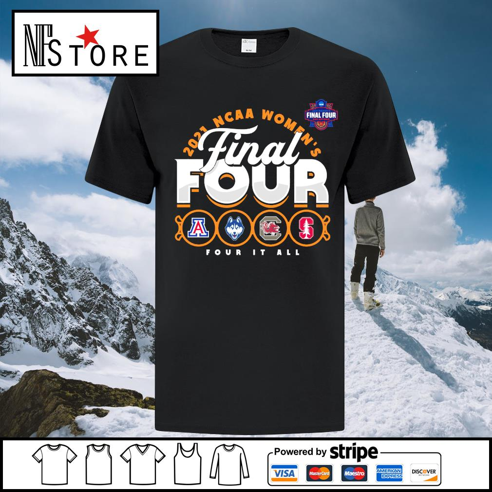 2021 NCAA Women's Basketball Tournament March Madness Final Four Four It All t-shirt