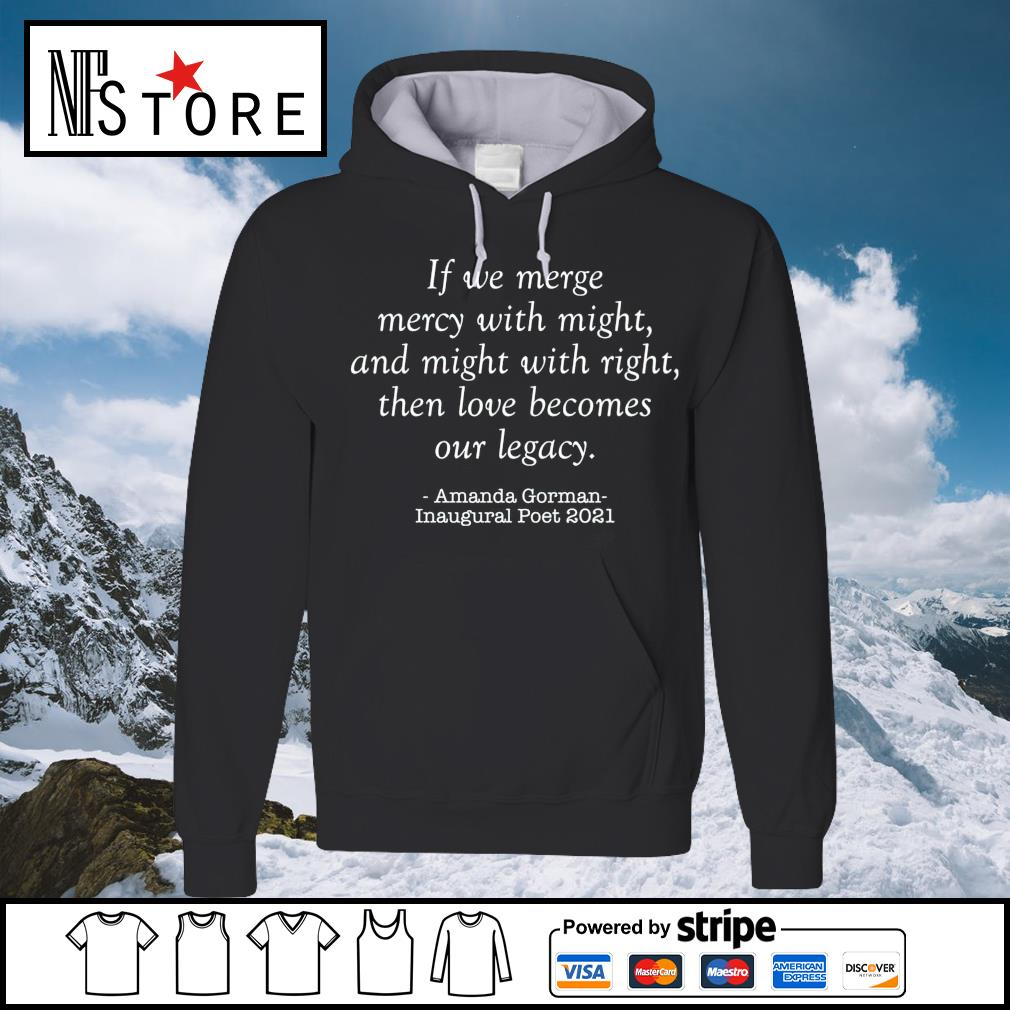Amanda Gorman if we merge mercy with might and might with right t-s hoodie