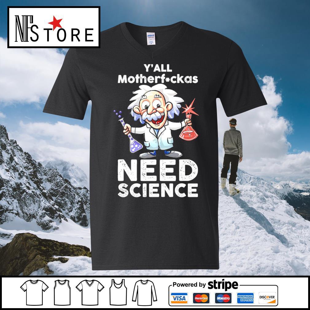 Albert Einstein y_all motherfuckas need science s v-neck-t-shirt