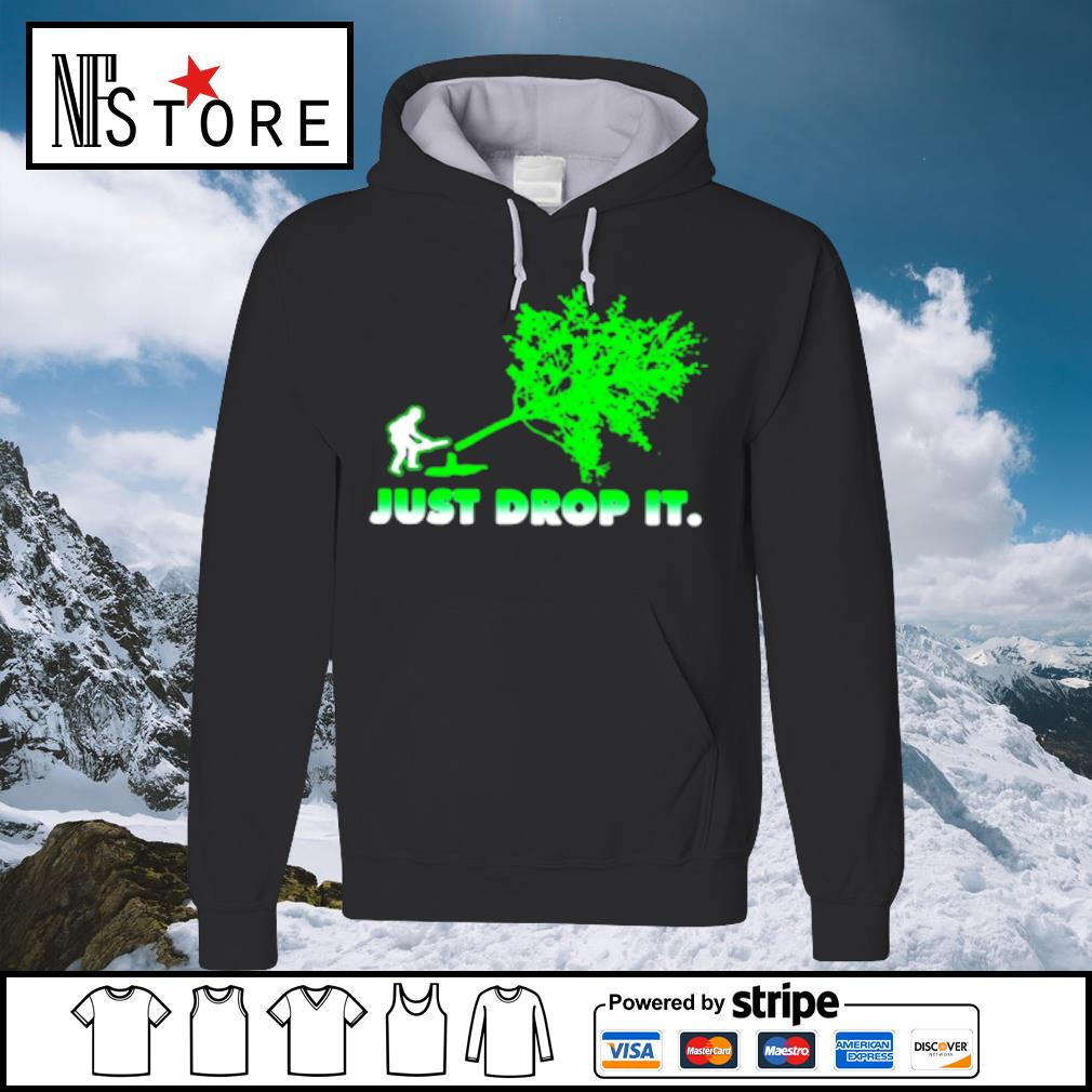 Arborist Just Drop It Shirt hoodie