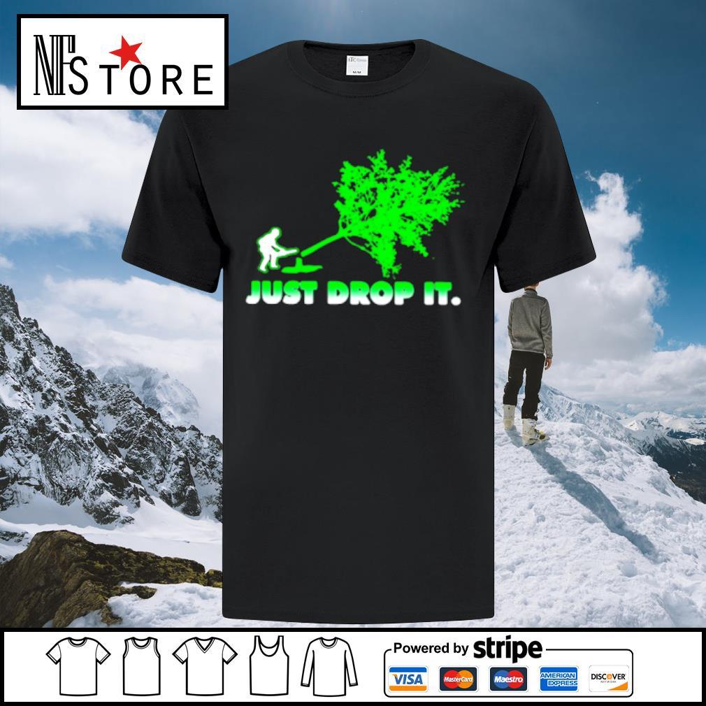 Arborist Just Drop It Shirt