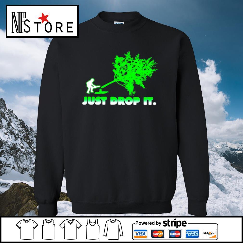Arborist Just Drop It Shirt sweater