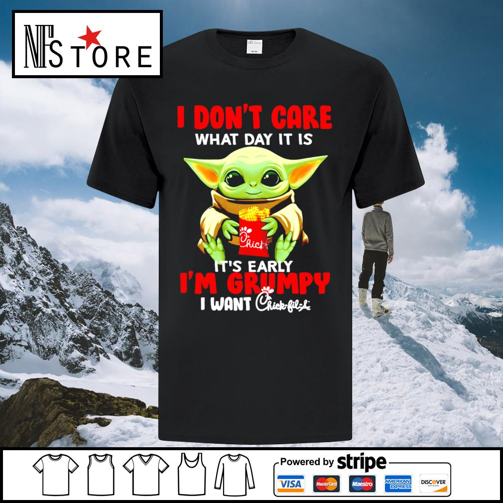 Baby Yoda I don't care what day it is it's early I'm Grumpy I want Chick-fil-A shirt