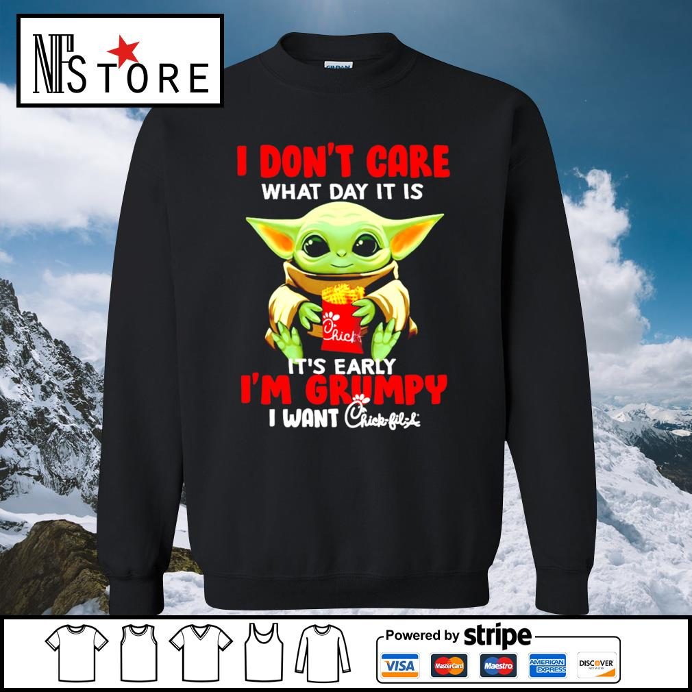 Baby Yoda I don't care what day it is it's early I'm Grumpy I want Chick-fil-A s sweater