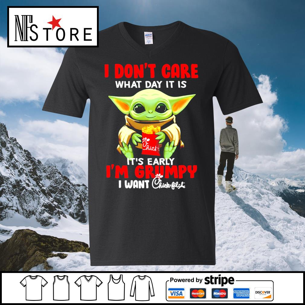 Baby Yoda I don't care what day it is it's early I'm Grumpy I want Chick-fil-A s v-neck-t-shirt