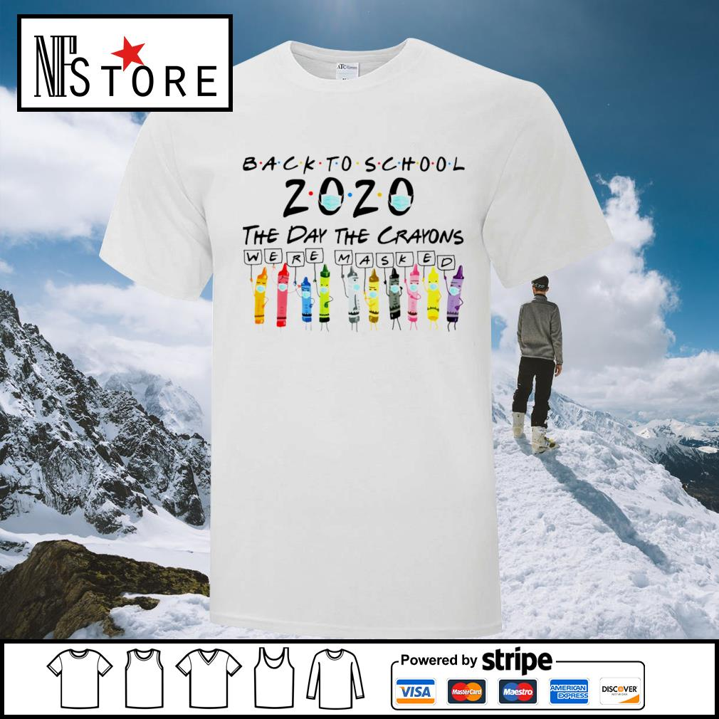Back to school the day the crayons were masked shirt