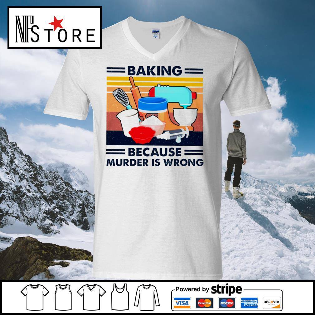 Baking because murder is wrong s v-neck-t-shirt