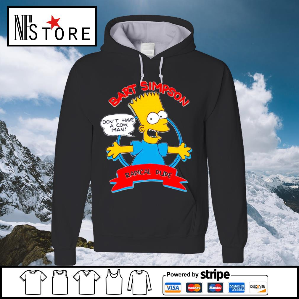 Bart Simpson don_t have a cow man radical dude s hoodie