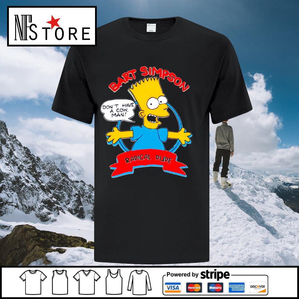 Bart Simpson don_t have a cow man radical dude shirt