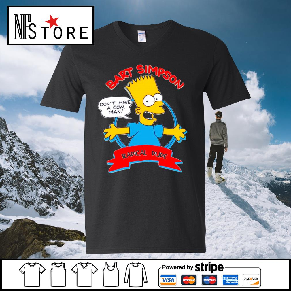 Bart Simpson don_t have a cow man radical dude s v-neck-t-shirt