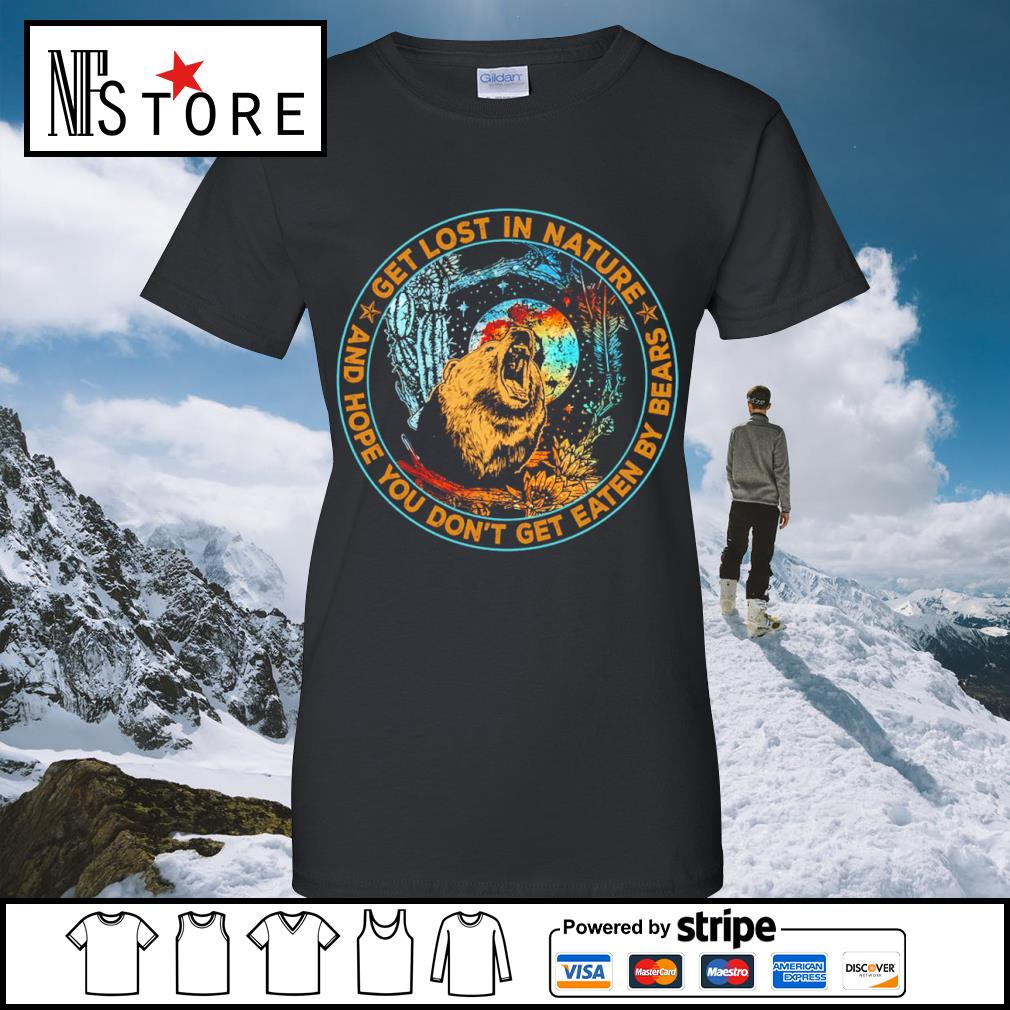 Bear get lost in nature and hope you don't get eaten by bears s ladies-tee