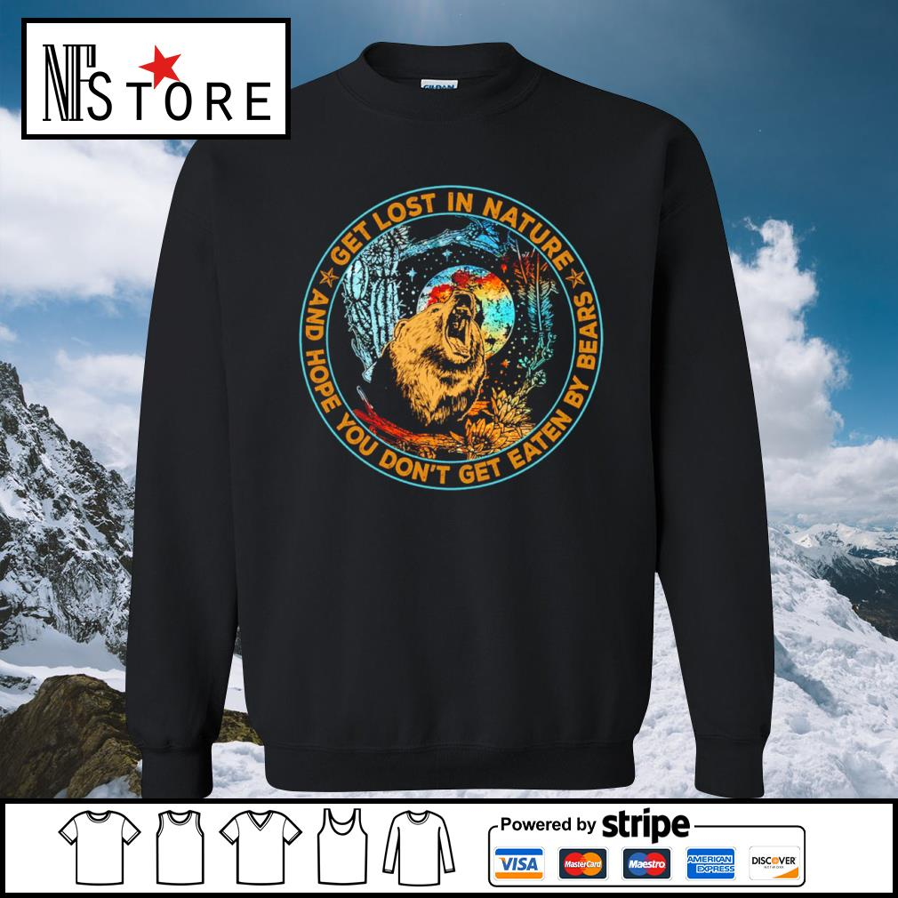 Bear get lost in nature and hope you don't get eaten by bears s sweater