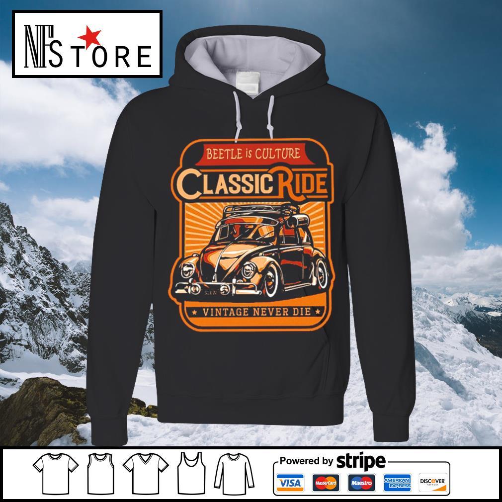 Beetle is culture classic ride vintage never die s hoodie