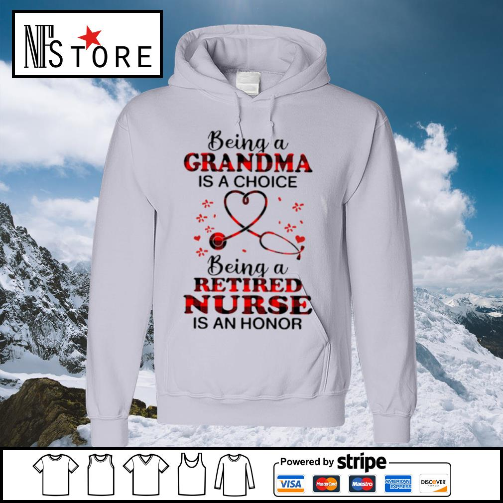 Being a grandma is a choice being a retired nurse is an honor s hoodie