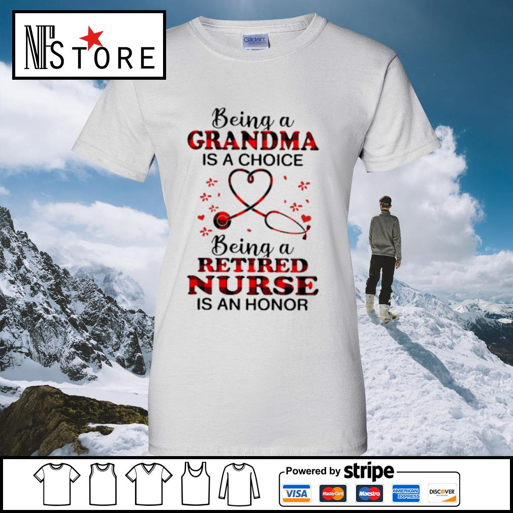 Being a grandma is a choice being a retired nurse is an honor s ladies-tee