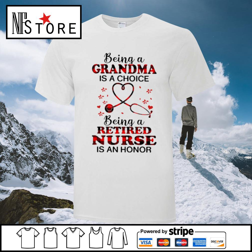 Being a grandma is a choice being a retired nurse is an honor shirt