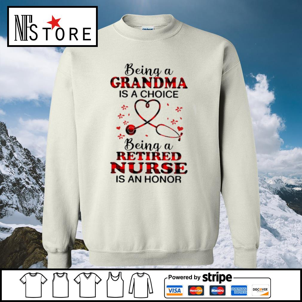 Being a grandma is a choice being a retired nurse is an honor s sweater
