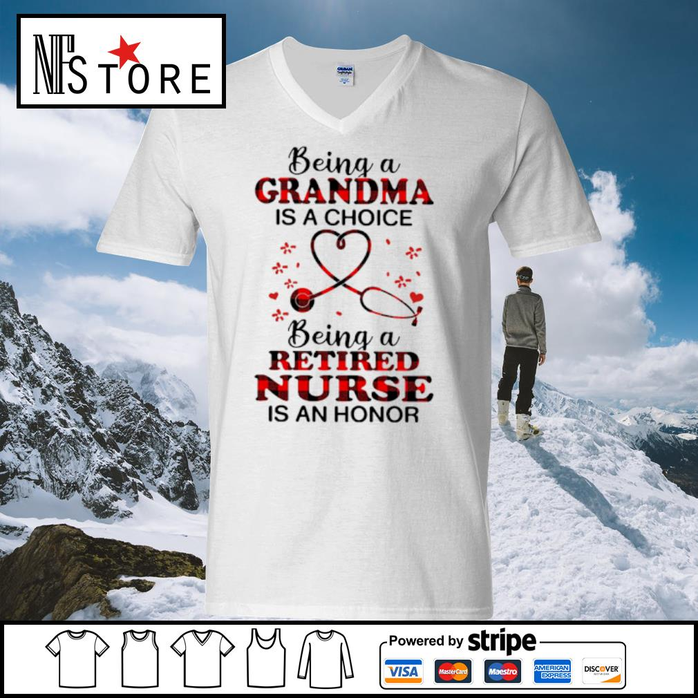 Being a grandma is a choice being a retired nurse is an honor s v-neck-t-shirt