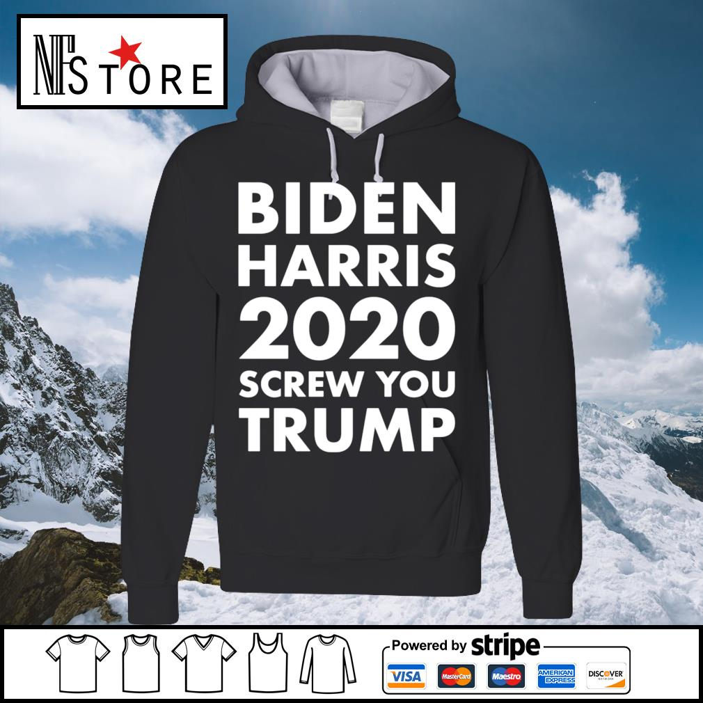 Biden Harris 2020 Screw You Trump s hoodie
