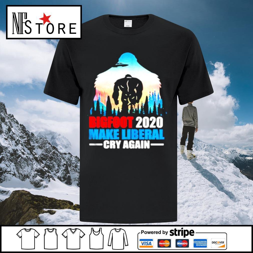 BIGFOOT 2020 MAKE LIBERAL CRY AGAIN ALIEN shirt