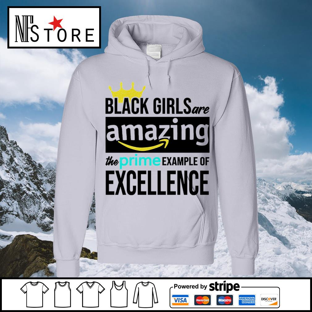 Black girls are amazing the prime example of excellence s hoodie