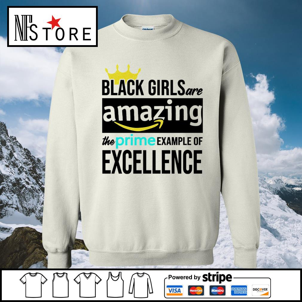 Black girls are amazing the prime example of excellence s sweater