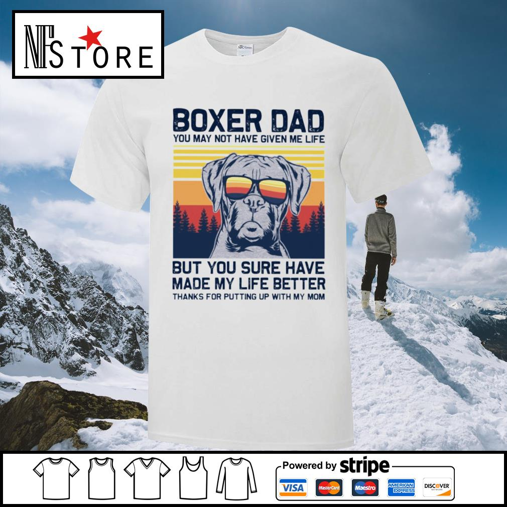 Boxer dad you may not have given me life but you sure have made my life better vintage shirt