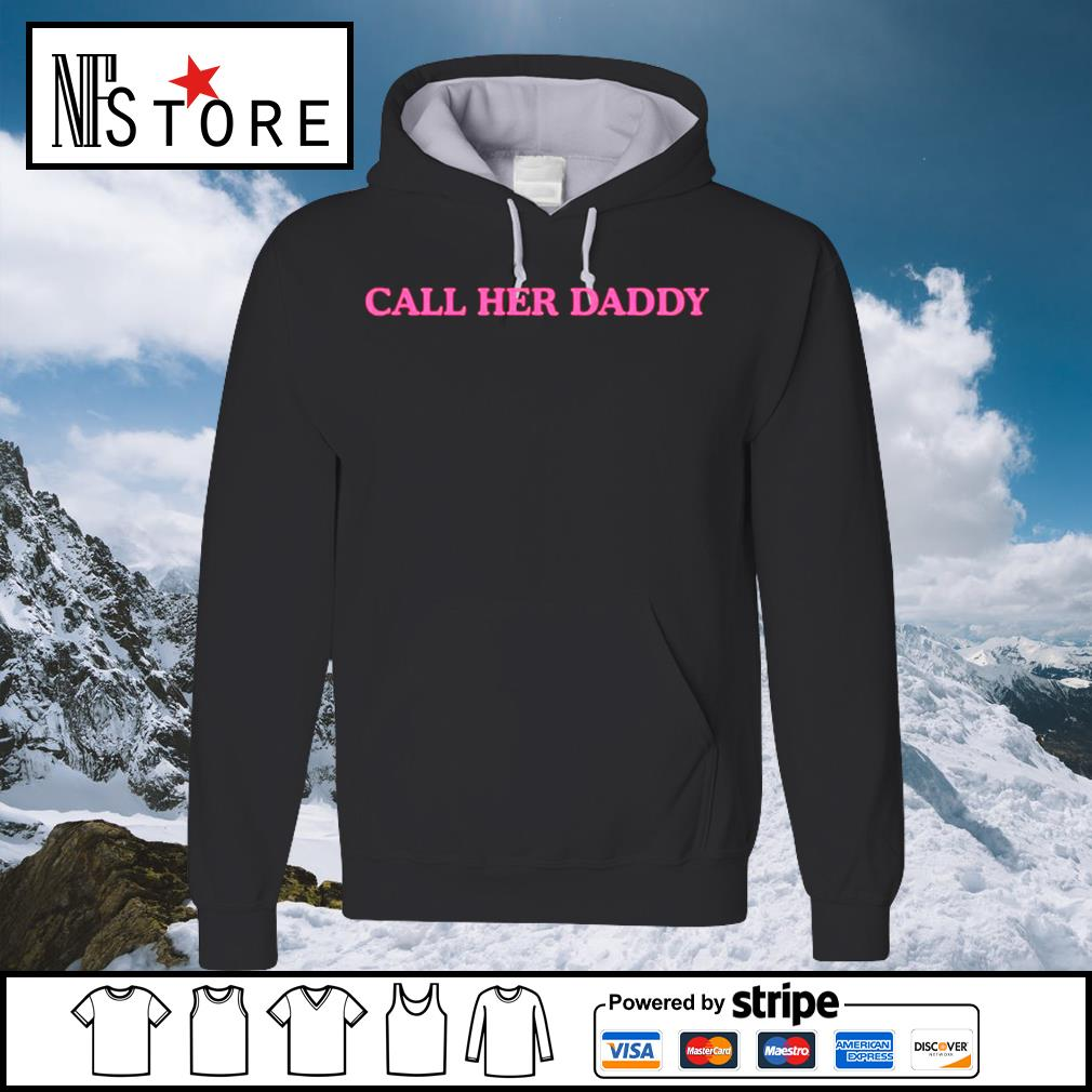 Call Her Daddy s hoodie