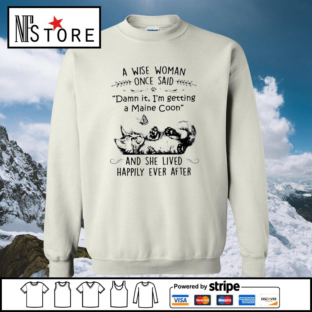 Cat a wise woman once said damn it I'm getting a maine coon and she lived happily ever after s sweater
