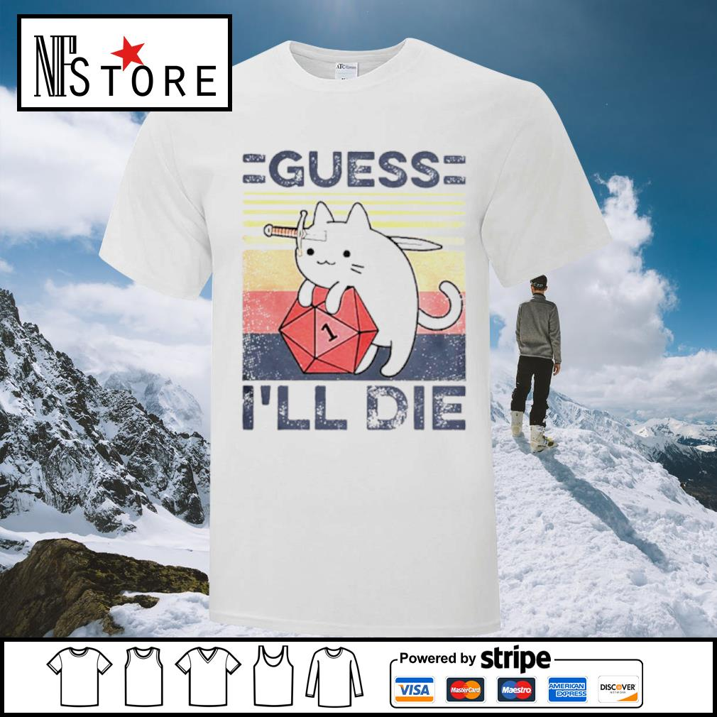 Cat Guess Ill Die Vintage shirt