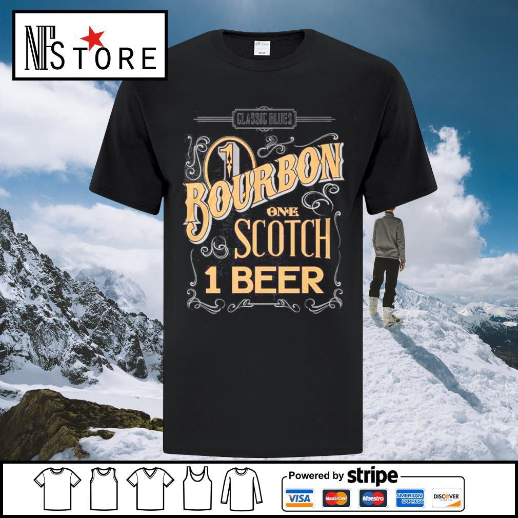 Classic Blues 1 Bourbon one Scotch 1 beer shirt