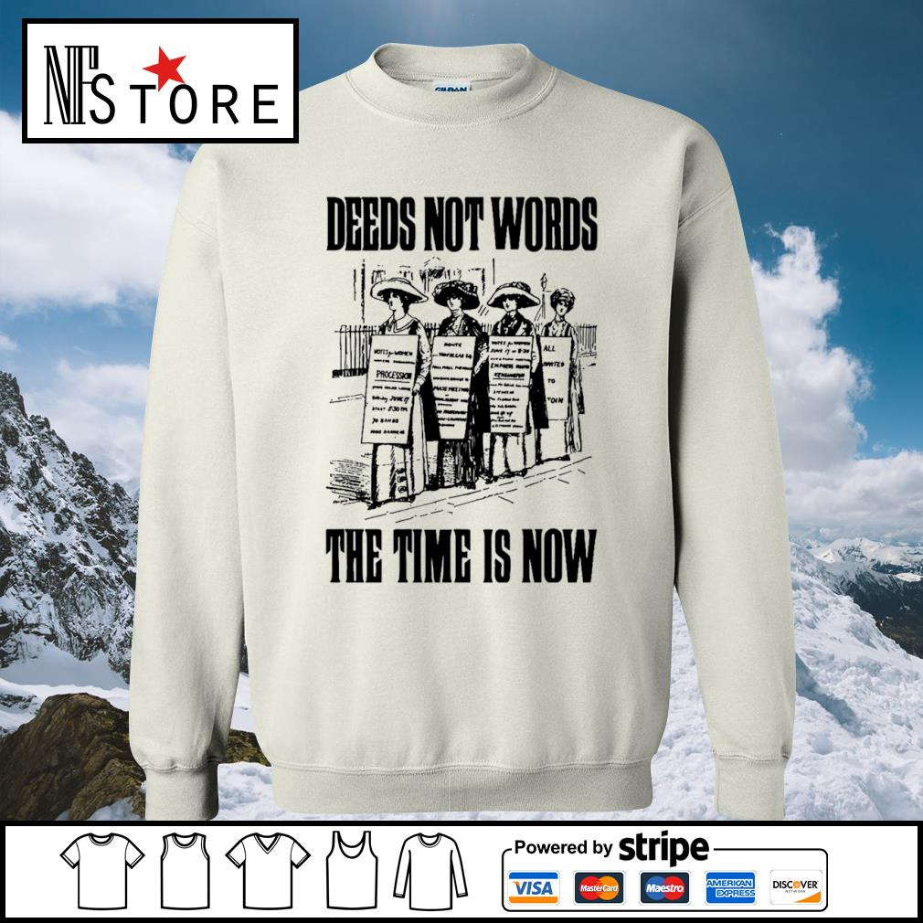 Deeds not words the time is now s sweater