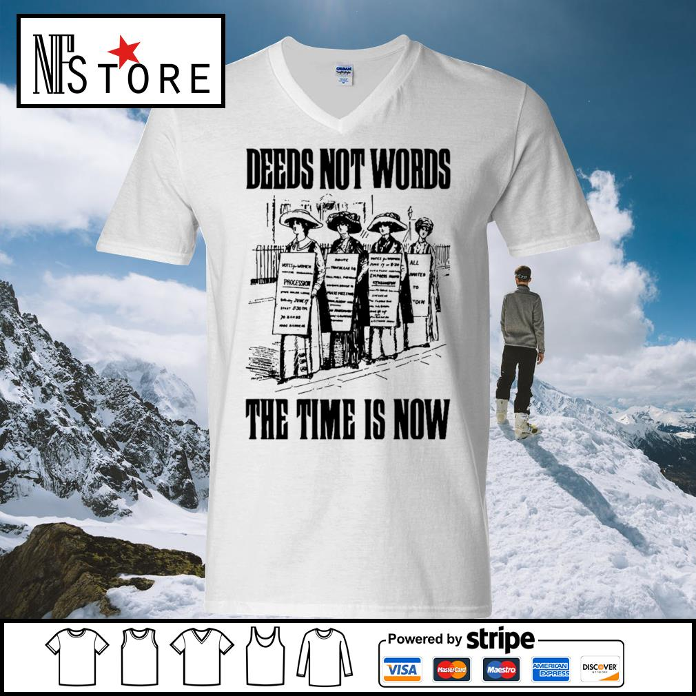 Deeds not words the time is now s v-neck-t-shirt