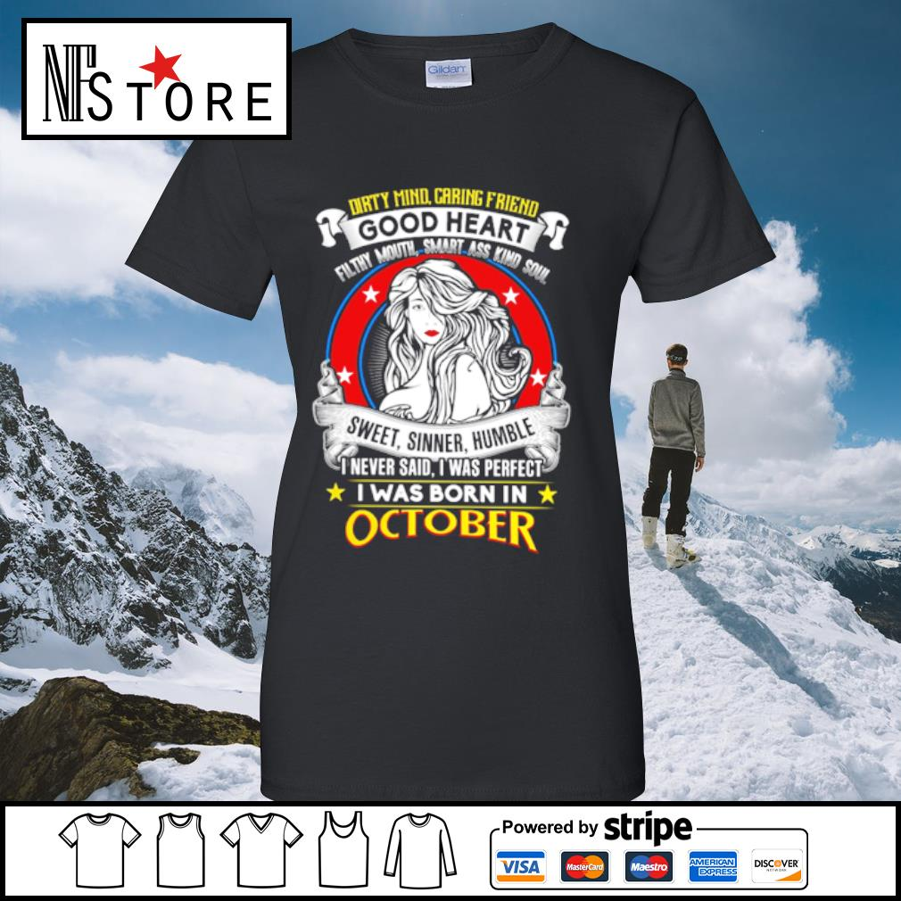 Dirty mind caring friend good heart sweet, sinner, humble I was born in october s ladies-tee