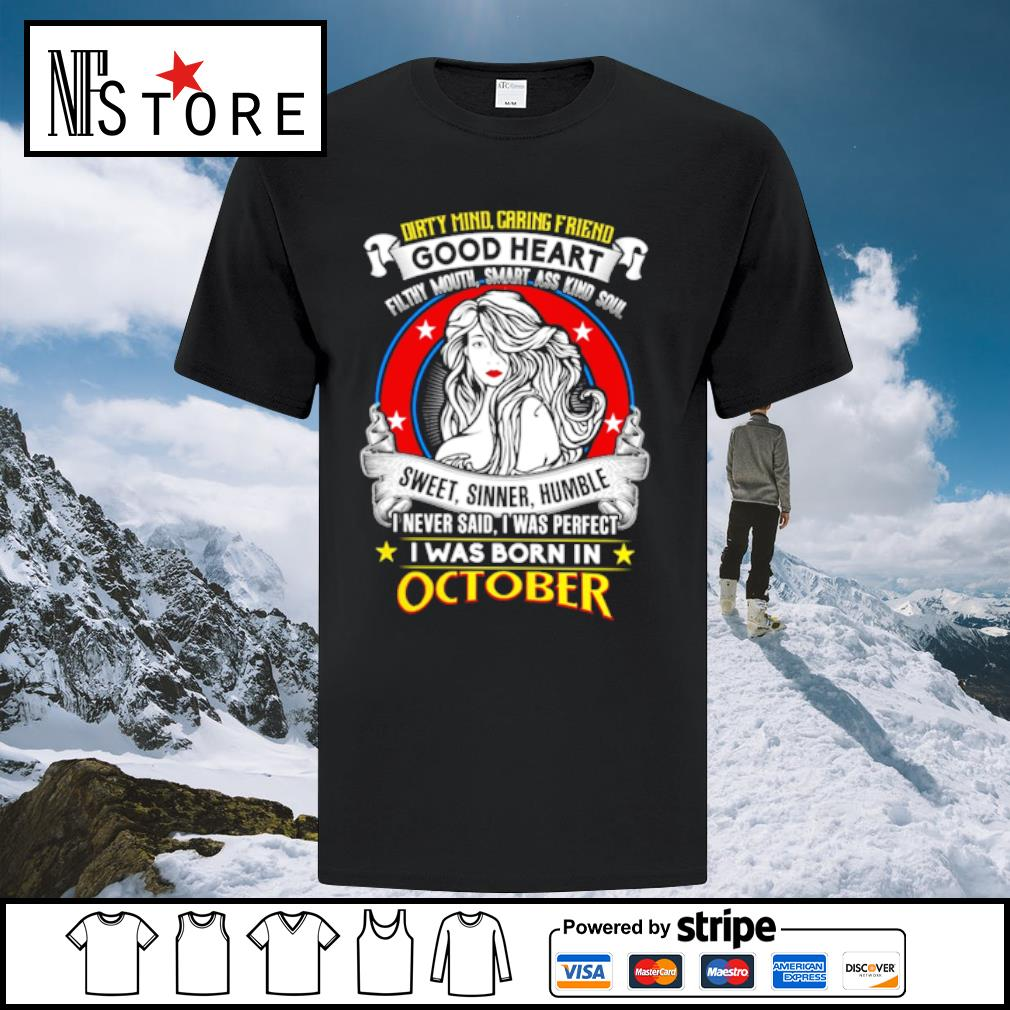 Dirty mind caring friend good heart sweet, sinner, humble I was born in october shirt