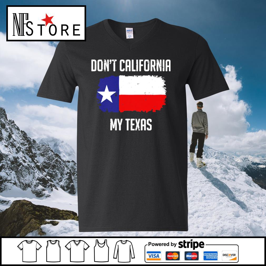 Don_t California my My Texas s v-neck-t-shirt
