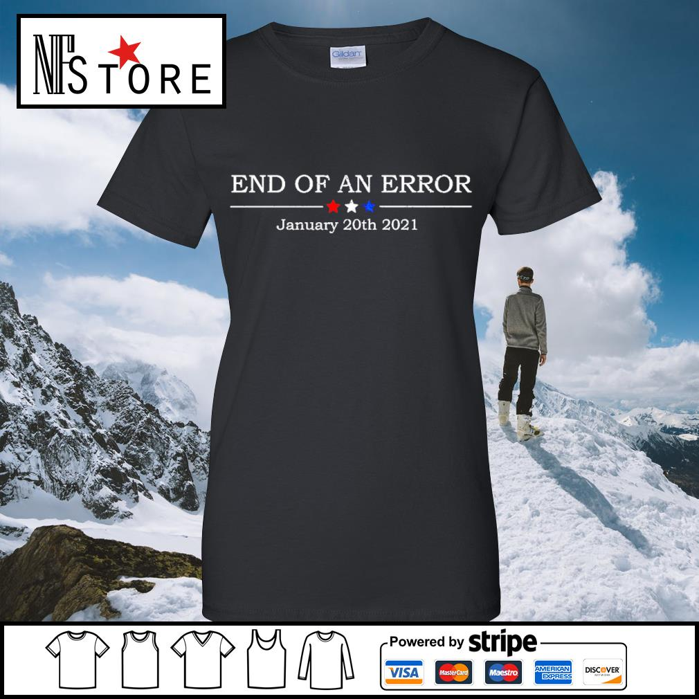End of an error january 20th 2021 s ladies-tee