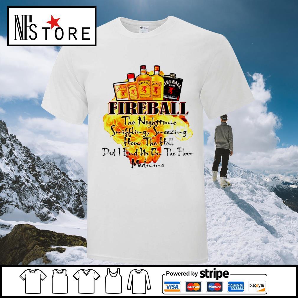 Fireball the Nighttime sniffling sneezing how the hell shirt
