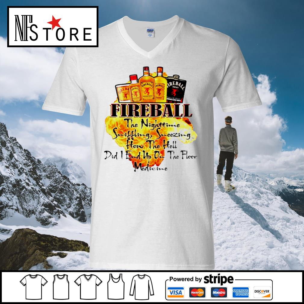Fireball the Nighttime sniffling sneezing how the hell s v-neck-t-shirt