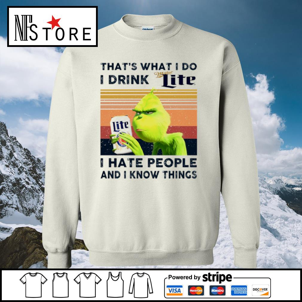 Grinch that_s what I do I drink Miller Lite I hate people and I know things vintage s sweater