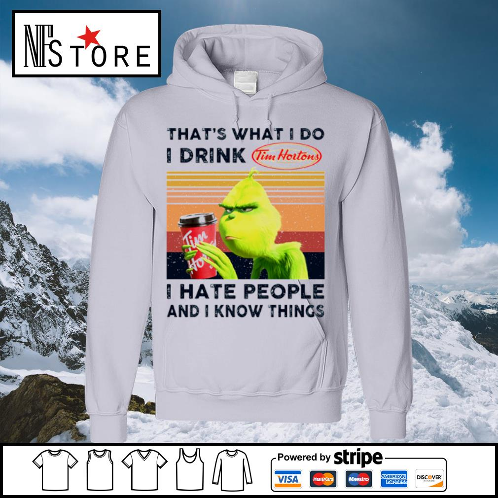 Grinch that_s what I do I drink Tim Hortons I hate people and I know things vintage s hoodie