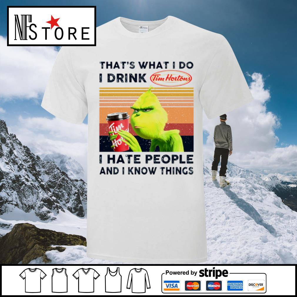Grinch that_s what I do I drink Tim Hortons I hate people and I know things vintage shirt