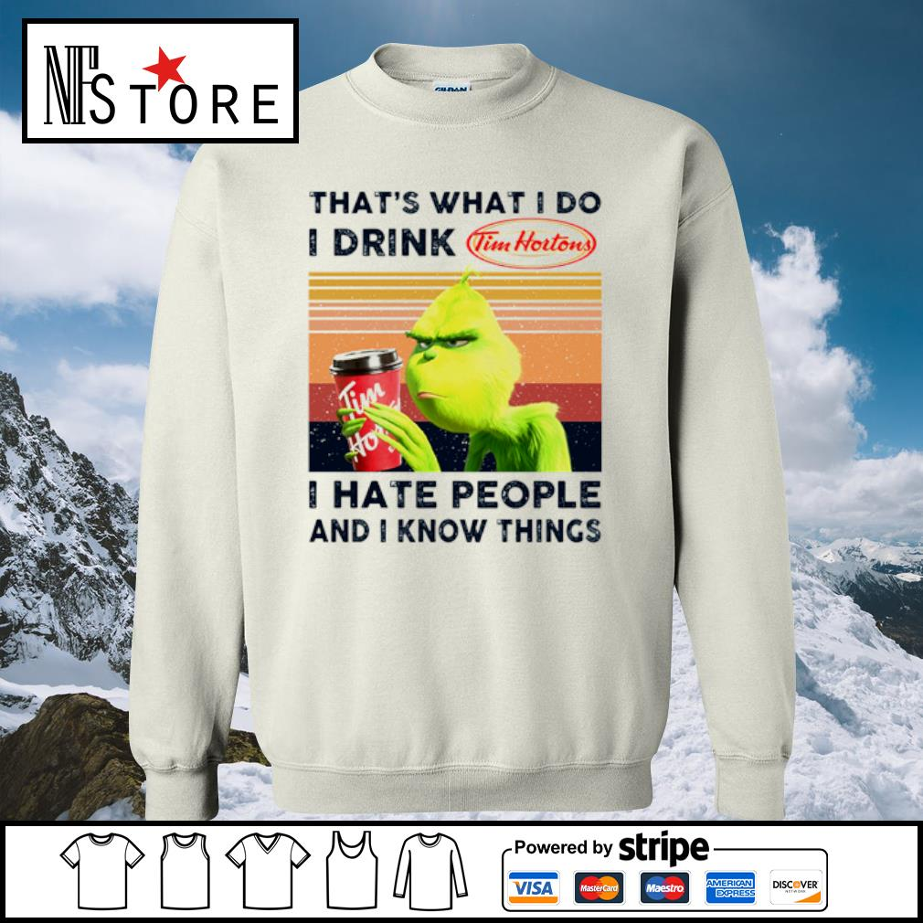 Grinch that_s what I do I drink Tim Hortons I hate people and I know things vintage s sweater