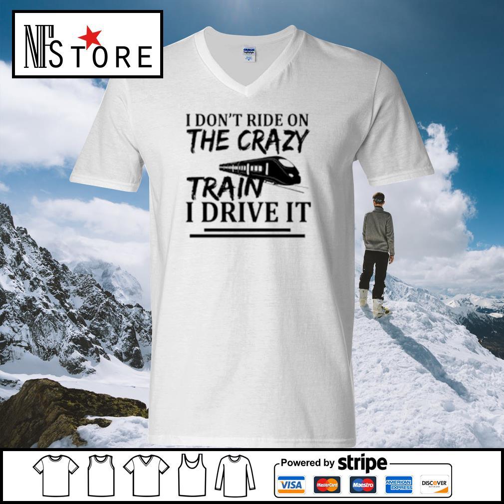 I don't ride on the crazy train I drive it s v-neck-t-shirt
