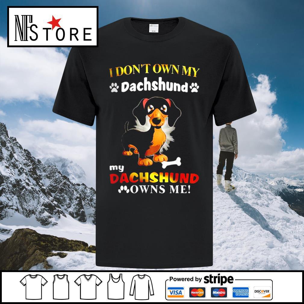 I don't own my dachshund my dachshund owns me shirt