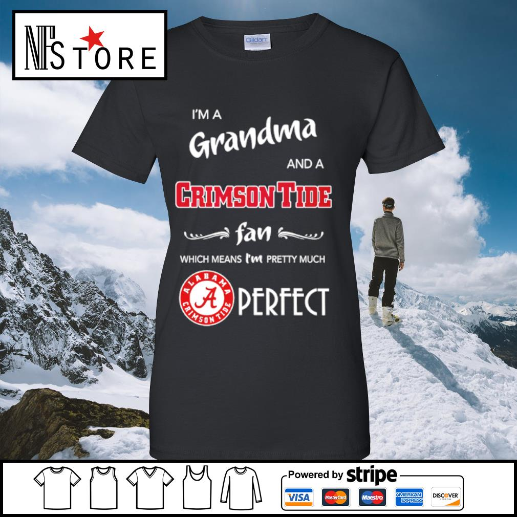 I'm a grandma and a Crimson Tide fan which means I'm pretty much perfect s ladies-tee