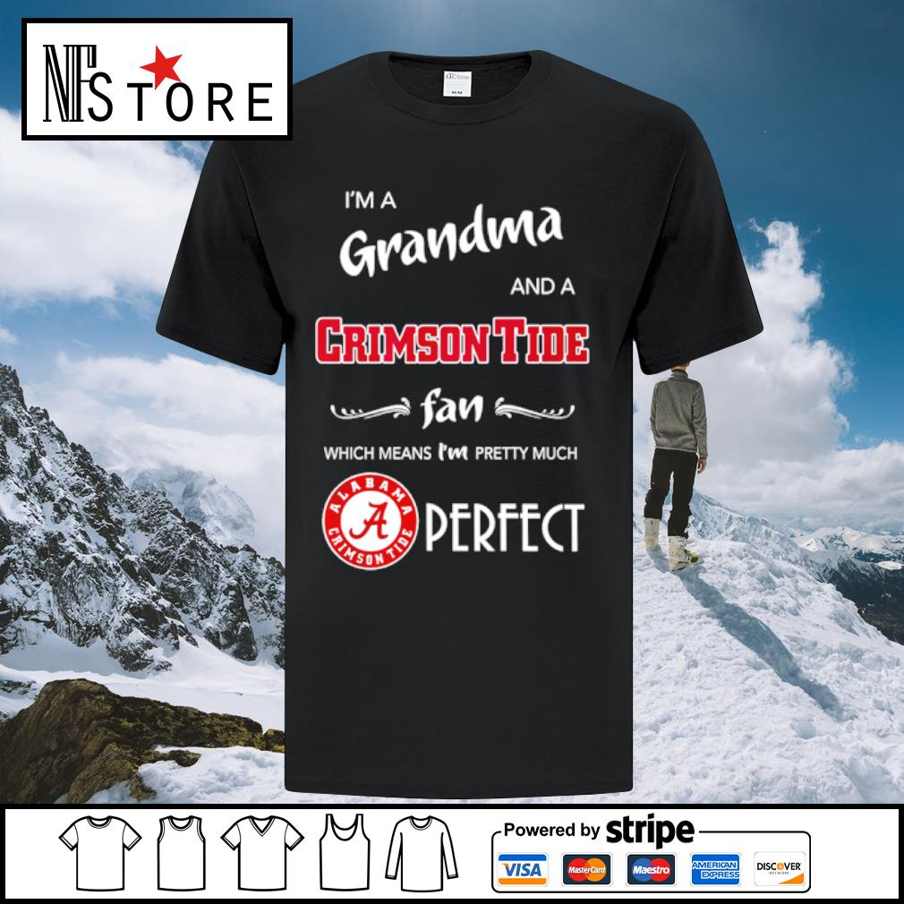 I'm a grandma and a Crimson Tide fan which means I'm pretty much perfect shirt