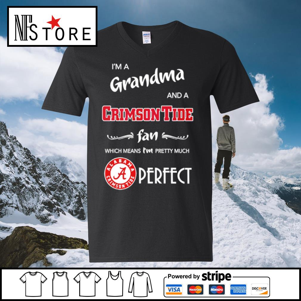 I'm a grandma and a Crimson Tide fan which means I'm pretty much perfect s v-neck-t-shirt
