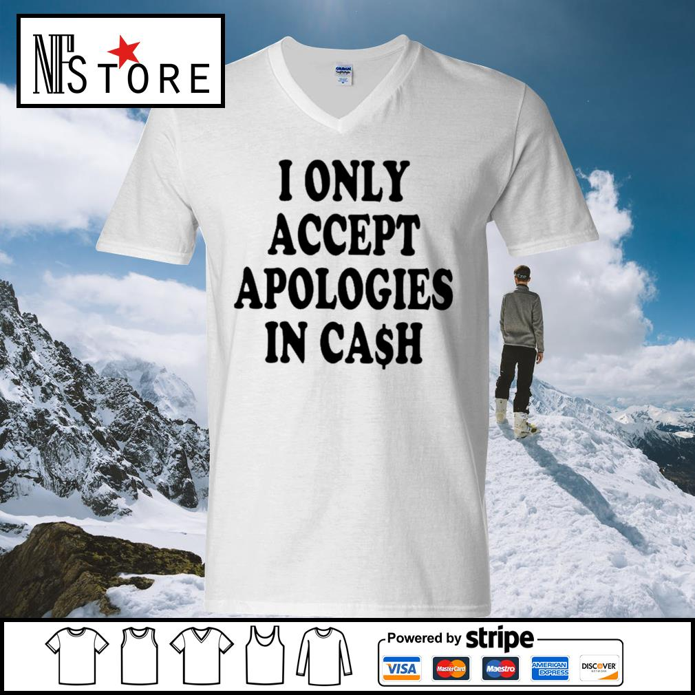 I only accept apologies in cash s v-neck-t-shirt