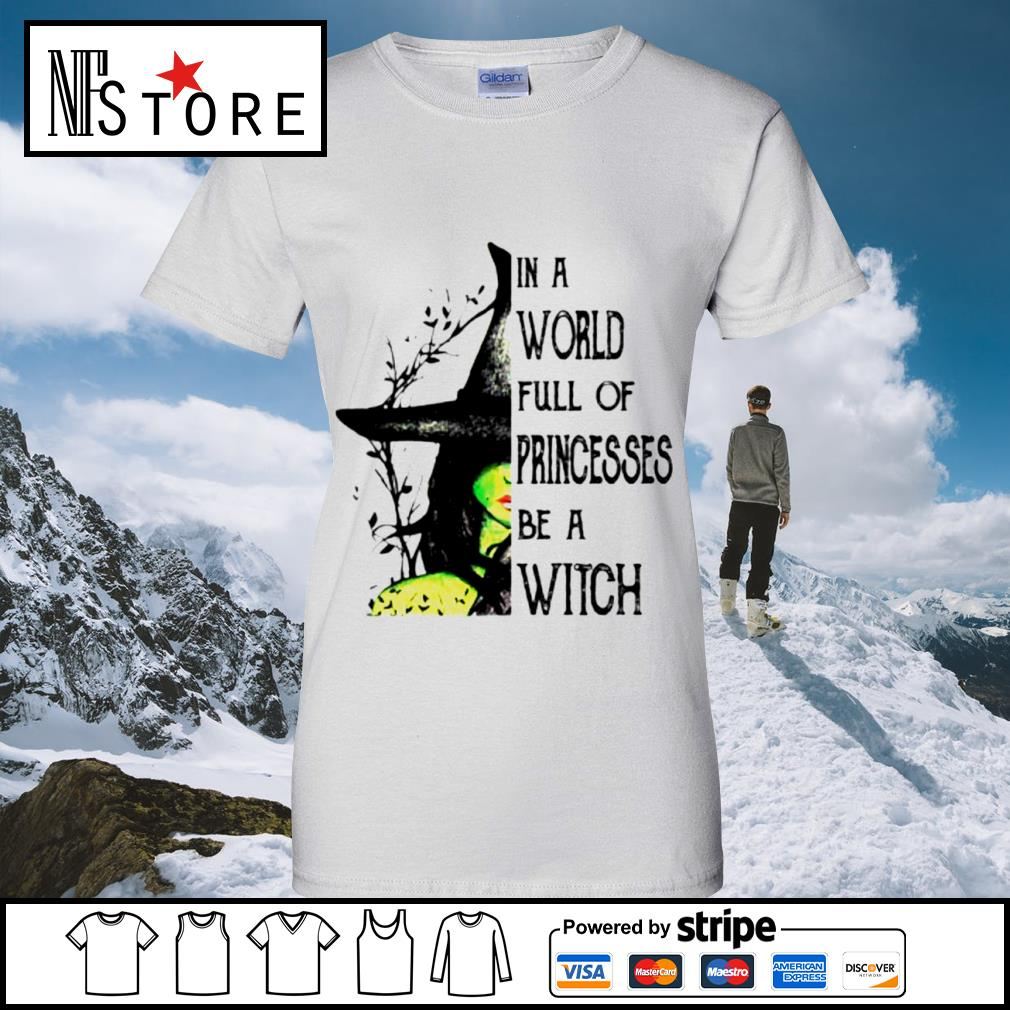 In a world full of princesses be a witch s ladies-tee